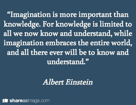 """""""Imagination is more important than knowledge. For ..."""