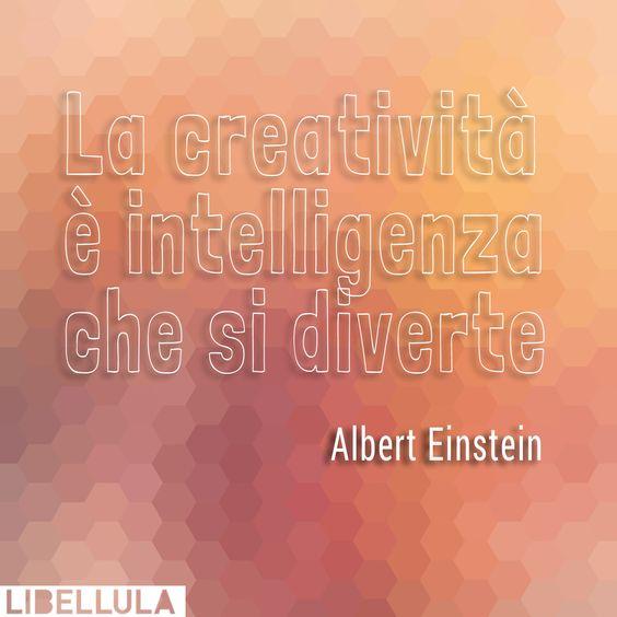 La creatività è intelligenza che si diverte (Albert Einstein) #quotes #creativity #havingfun #graphicdesign
