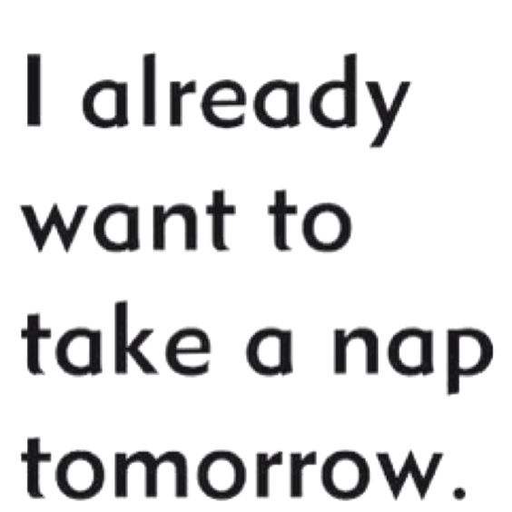 I ALREADY WANT A NAP. TOMORROW Yep  Multiple Sclerosis   #curems #MSAwareness #quote