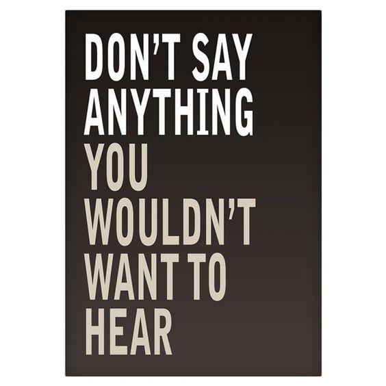 Não diga nada que você não queira ouvir