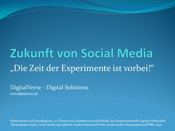 """Präsentation auf SlideShare von Marcel Durchholz auf Grundlage der """"10 Thesen zur Zukunft von Social Media"""" des Bundesverbands Digitale Wirtschaft.    http://www.slideshare.net/marcel_durchholz/zukunft-von-social-media-die-zeit-der-experimente-ist-vorbei-prsentation"""