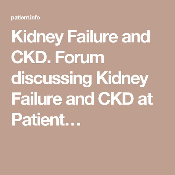 Kidney Failure and CKD. Forum discussing Kidney Failure and CKD at Patient…