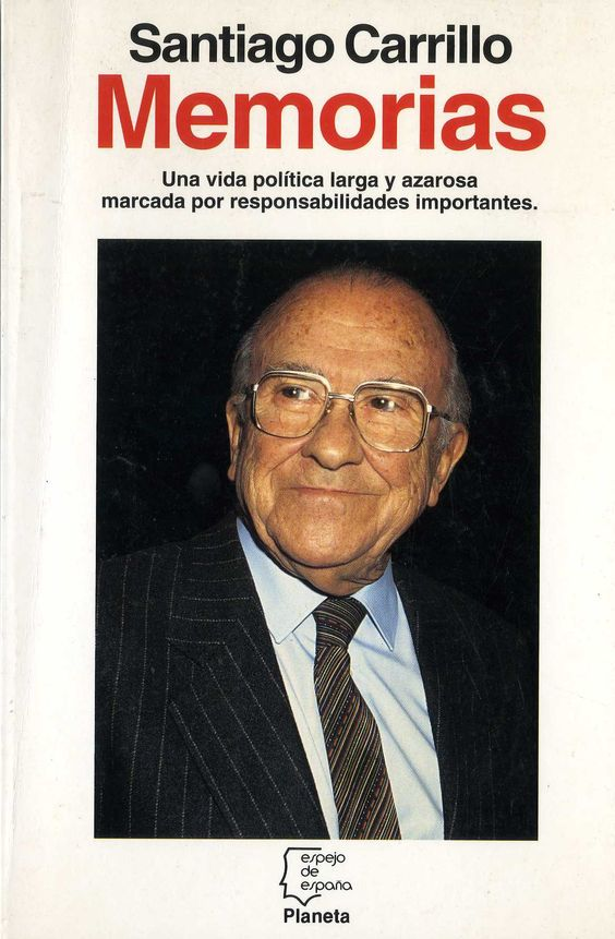 Carrillo, Santiago (1915-2012) Memorias / Santiago Carrillo. – 1.ª ed. – Barcelona : Planeta, 1993. 752 p. : il. ; 23 cm. – (Espejo de España ; 165). D. L. B. 34424-1993. – ISBN 84-08-01049-2.