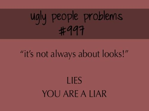 ... Ugly Girl Problems...