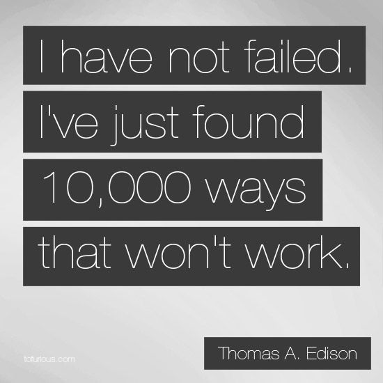 So true- don't be afraid of failure