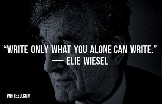 Write only what you alone can write. —Elie Wiesel #amwriting