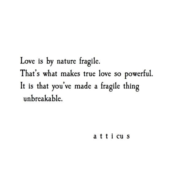 Love Is By Nature Fragile Made A Fragile Thing Unbreakable