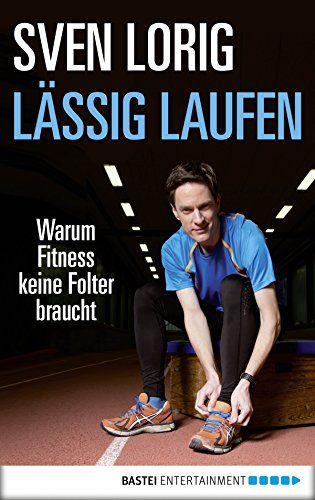 Lässig laufen: Warum Fitness keine Folter braucht (Lübbe Sachbuch)