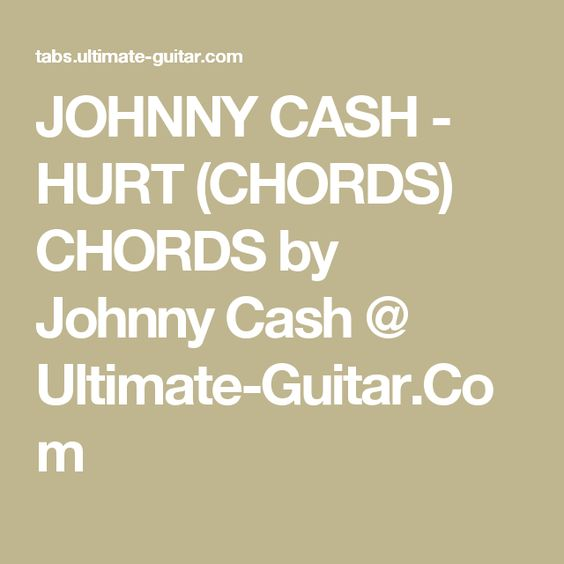 JOHNNY CASH - HURT (CHORDS) CHORDS by Johnny Cash @ Ultimate-Guitar ...