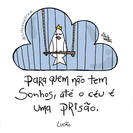 Para quem não tem sonhos, até o céu é uma prisão.
