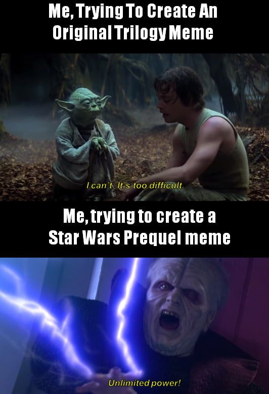 The Prequels Are A Pathway To Many Abilities Some Consider Unnatural Star Wars Memes Memes Best Funny Pictures