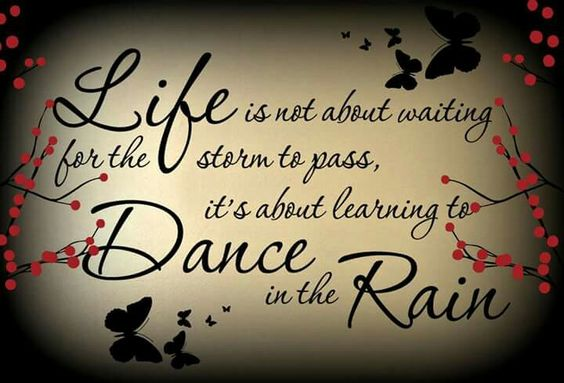 Life is not about waiting for the storm to pass, Its about learning to dance in the rain ☔❤