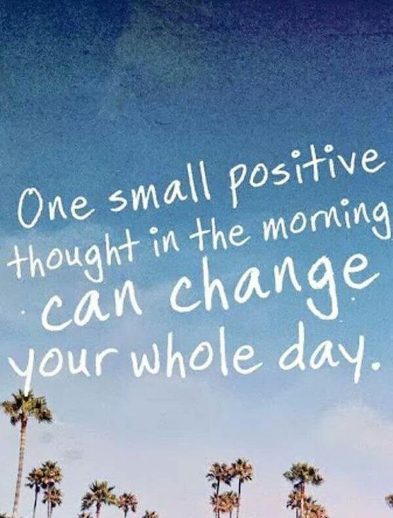 one small positive thought in the morning can change your