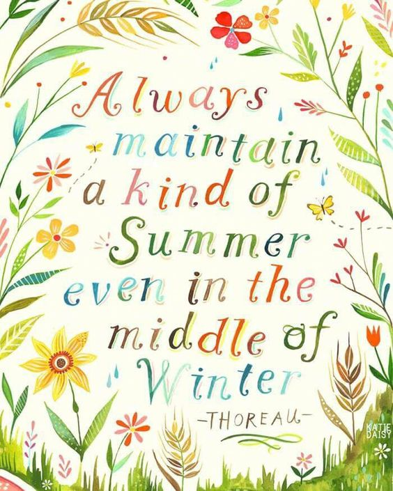 Quote by Thoreau and watercolor art by Katie Daisy. Always maintain a kind of summer...#quote #katiedaisy #thoreau #summer #flowers