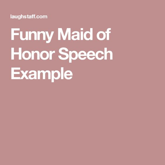 Funny Maid Of Honor Speech Example  Crafts    Maids