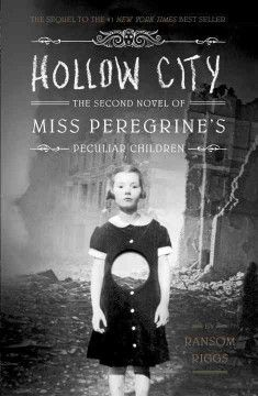 Hollow City: The Second Novel of Miss Peregrine's Children by Ransom Riggs - In 1940, Jacob and his new friends escape from Miss Peregrine's island and travel to London where they encounter new allies, a menagerie of peculiar animals, and other unexpected surprises.