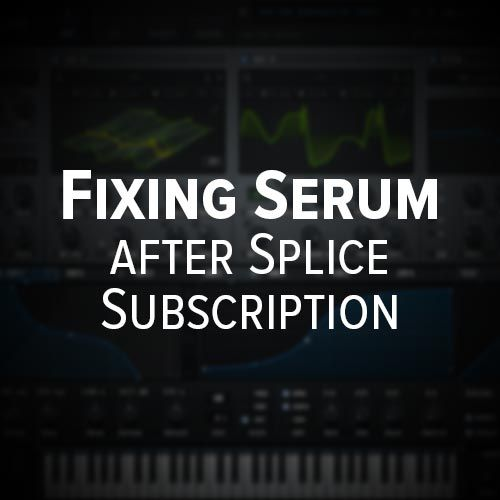 This Is How To Solve The Issue Of Serum Wanting You To Connect With Splice Even After You Ve Completely Paid And Have A Serial Number I Serum Ableton Spliced
