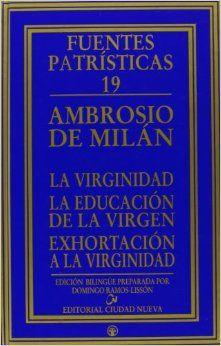 La virginidad ; La educación de la virgen ; Exhortación de la virginidad / Ambrosio de Milán ; introducción, traducción y notas de Domingo Ramos-Lissón - Madrid : Ciudad Nueva, D.L. 2007