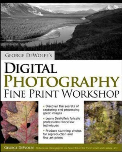 Digital Photography Fine Print Workshop by George DeWolfe