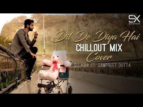 Dil De Diya Hai Chillout Mix Dj Abhi Cover Sampreet Dutta Love Story Youtube Dj Remix Mp3 Song Download Remix