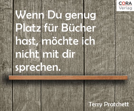 """""""If you have enough book space, I don't want to talk to you."""" Terry Pratchett #buch #lesen #zitat"""