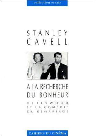 A LA RECHERCHE DU BONHEUR. Hollywood ou la comédie du remariage Stanley Cavell