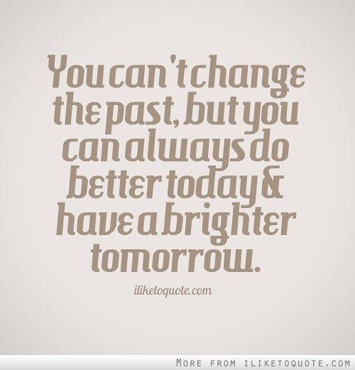You can't change the past, but you can always do better ...