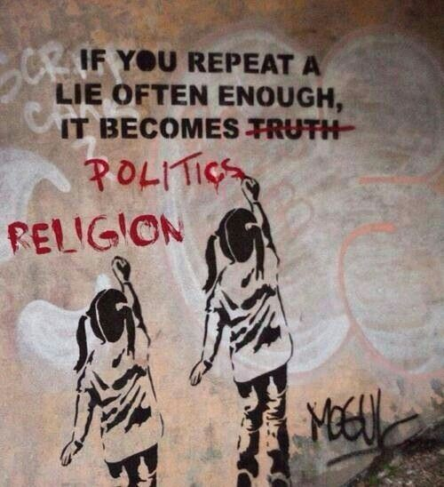 If you repeat a lie often enough it becomes politics religion. Graffiti, atheism, anarchy, atheist