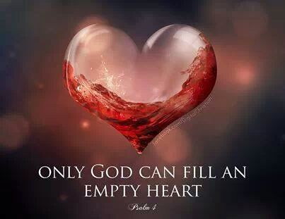 Only God can fill an empty heart. Psalm 4: