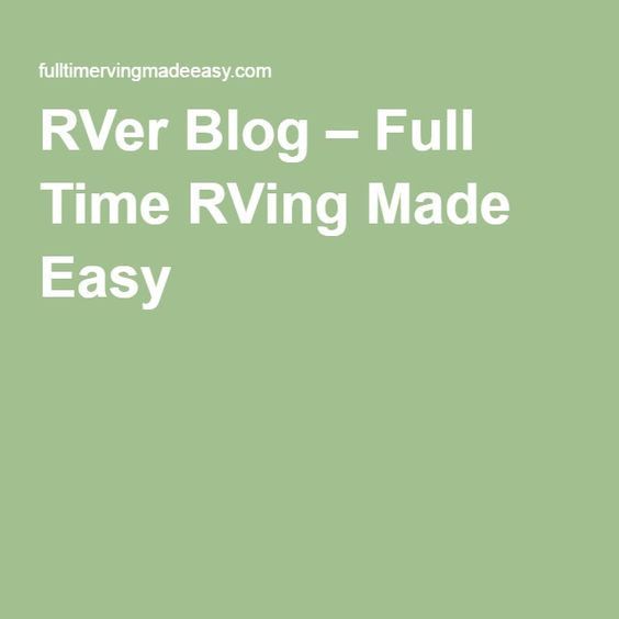RVer Blog – Full Time RVing Made Easy