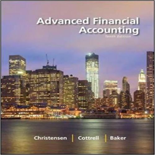 Solution Manual For Advanced Financial Accounting 10th Edition By Christensen 0078025621 9780078025624 Instant Download Pdf