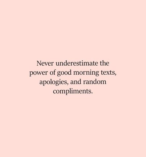 Never underestimate the power of good morning texts, apologies, and random compliments. /: #inspirationalquotes