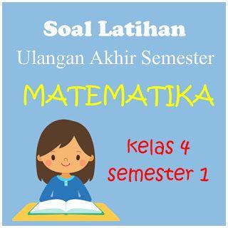 Soal Latihan Uas Matematika Kelas 4 Semester 1 Https Ift Tt 2qucahv Matematika Kelas 4 Matematika Latihan