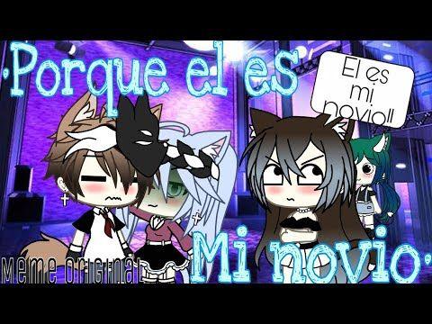 Porque El Es Mi Novio Meme Gacha Life Original Dar Creditos Youtube Memes Dibujos Kawaii Arte Anime Bello