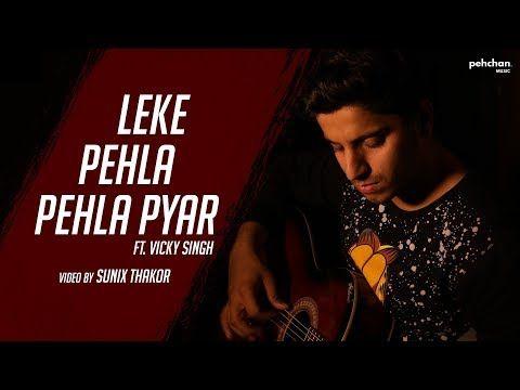 Leke Pehla Pehla Pyaar Unplugged Cover Lyrics Vicky Singh Redux Cover Cid 1956 Leke Pehla Pehla Pyaar Unpluggedcover Ly Lyrics Cover Original Song