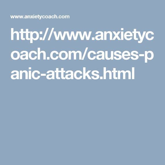 http://www.anxietycoach.com/causes-panic-attacks.html