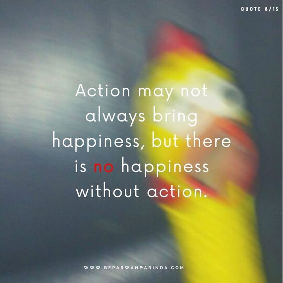 Best Motivational Quotes 2020 beparwah parinda Action may not always bring happiness, but there is no happiness without action.