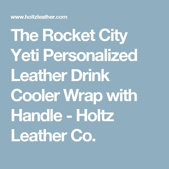 The Rocket City Yeti Personalized Leather Drink Cooler Wrap with Handle - Holtz Leather Co.