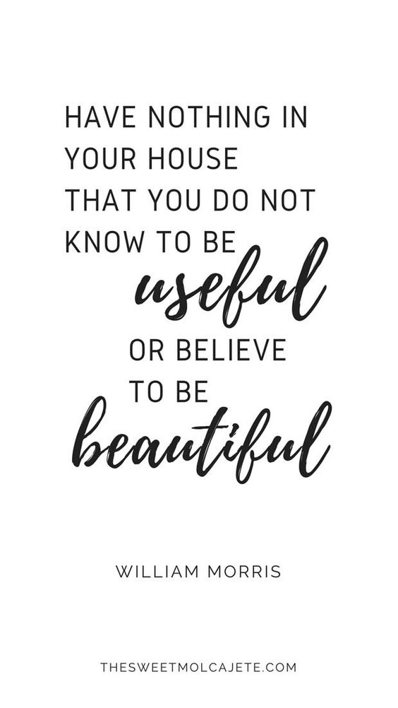 Quote de William Morris: Have nothing in your house that you do not know to be useful or believe to be beautiful