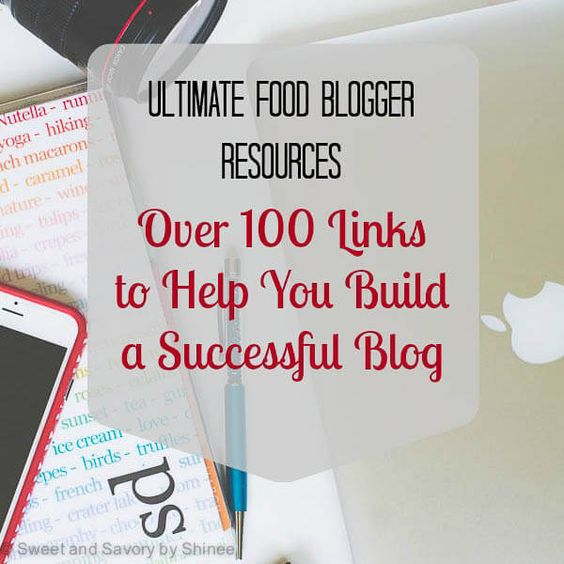 Ultimate Food Blogger Resource: Over 100 Links to Help You Build a Successful Blog