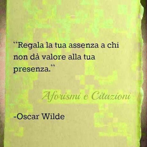 Regala la tua #assenza a chi non dà #valore alla tua #presenza. - Oscar Wilde