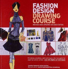 Fashion Design Drawing Course: Principles, Practice, and Techniques: The New Guide for Aspiring Fashion Artists -- Now with Digital Art Tech...