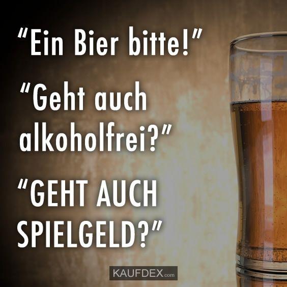 Ein Bier Bitte Geht Auch Alkoholfrei Kaufdex Witzige Spruche Spruche Bier Bier