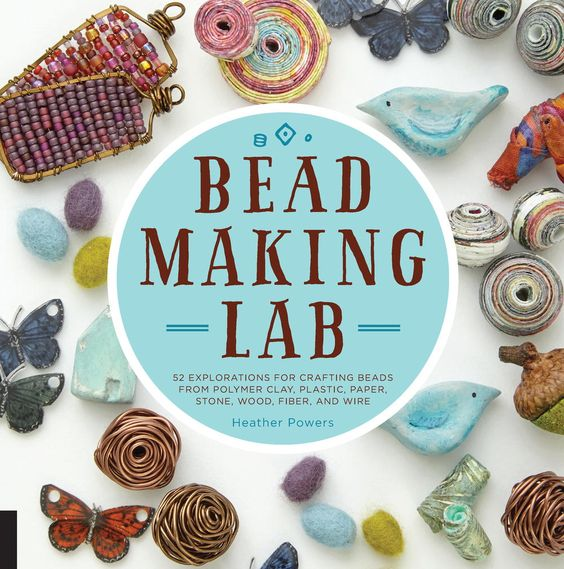 """A year in beads! Spend each week exploring the Bead-Making Lab, a fabulous book containing """"52 explorations for crafting beads from polymer clay, plastic, paper, stone, wood, fiber, and wire."""""""