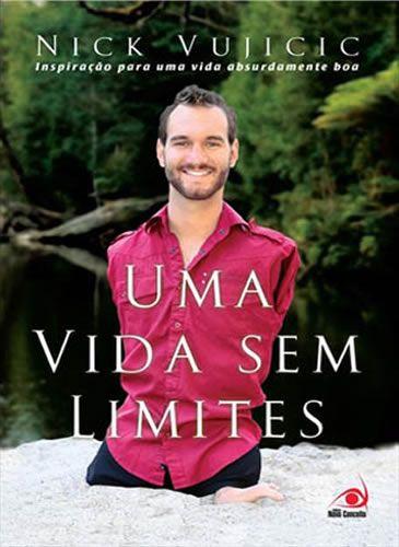 Uma vida sem limites by Nick Vujicic: a inspiração para uma vida absurdamente boa!