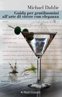 """""""Guida per gentiluomini all'arte di vivere con eleganza"""" di Dahlie Michael edito da Nutrimenti, € 9.90 su Bookrepublic.it in formato epub"""