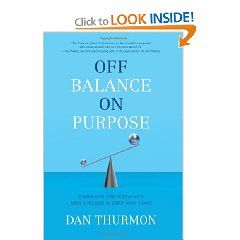 In Off Balance On Purpose, Dan Thurmon frees you from the ''balance'' dilemma and empowers you to adopt a new approach to creating a happy, fulfilling life: embrace reality, get aligned with your purpose, lean forward, and initiate positive changes.