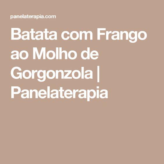 Batata com Frango ao Molho de Gorgonzola | Panelaterapia