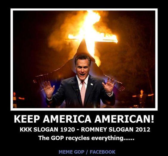 KKK Slogan 1920- Romney Slogan 2012 ~ the GOP recycles everything.: