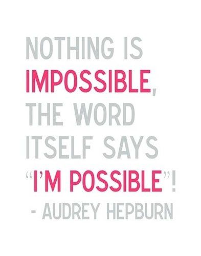"""Nothing is impossible, the word itself says """"I'm Possible"""". #Quotes #Audrey #Hepburn:"""